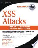 """XSS Attacks: Cross Site Scripting Exploits and Defense"" by Jeremiah Grossman, Seth Fogie, Robert Hansen, Anton Rager, Petko D. Petkov"