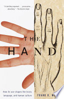 The Hand  : How Its Use Shapes the Brain, Language, and Human Culture
