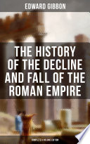 The History of the Decline and Fall of the Roman Empire  Complete 6 Volume Edition