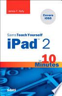 Sams Teach Yourself Ipad 2 In 10 Minutes Covers Ios 5