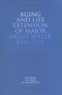 Aging and Life Extension of Major Light Water Reactor Components