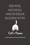 Roses Are Red  Violets Are Blue  Thanks For Feeding Me And Scooping My Poo