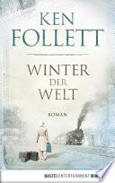 Winter der Welt  : Die Jahrhundert-Saga. Roman