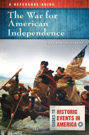 The War for American Independence: A Reference Guide