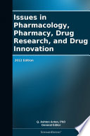 Issues In Pharmacology Pharmacy Drug Research And Drug Innovation 2012 Edition Book PDF