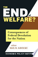 The End of Welfare   Consequences of Federal Devolution for the Nation