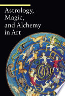 Astrology Magic And Alchemy In Art
