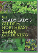 The Shady Lady s Guide to Northeast Shade Gardening