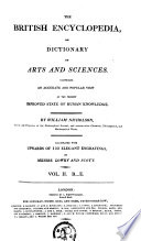 The British Encyclopedia  Or Dictionary of Arts and Sciences Comprising an Accurate and Popular View of the Present Improved State of Human Knowledge Book