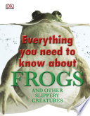 Everything You Need To Know About Frogs And Other Slippery Creatures PDF