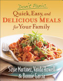 Don t Panic  Quick  Easy  and Delicious Meals for Your Family Book PDF
