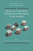 Sortilege and its Practitioners in Late Antiquity  My Lots are in Thy Hands