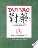"""""""Dui Yao: The Art of Combining Chinese Medicinals"""" by Philippe Sionneau"""