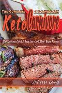 The Complete Keto Carnivore Cookbook