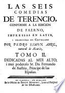 Las seys Comedias de Terentio, conforme á la edicion del Faerno. Impressas en Latin, y traduzidas en Castellano por P. S. Abril
