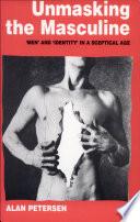 Unmasking the Masculine