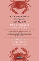 El Emperador de Todos Los Males   The Emperor of All Maladies  A Biography of Cancer