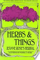 """Herbs and Things: A Compendium of Practical and Exotic Lore"" by Jeanne Rose, Michael S. Moore"