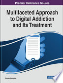"""Multifaceted Approach to Digital Addiction and Its Treatment"" by Bozoglan, Bahadir"