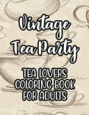 Vintage Tea Party Tea Lovers Coloring Book For Adults