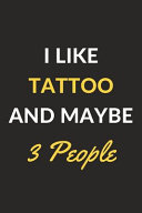 I Like Tattoo and Maybe 3 People