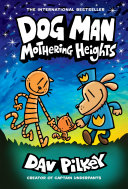Dog Man: Mothering Heights: A Graphic Novel (Dog Man #10): From the Creator of Captain Underpants Pdf/ePub eBook