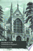 Handbook to the Cathedrals of England ...: Winchester. Salisbury. Exeter. Wells. pt. II. Canterbury. Rochester. Chichester. St. Albans