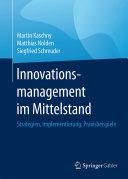 Innovationsmanagement im Mittelstand: Strategien, Implementierung, ...