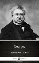 Georges by Alexandre Dumas   Delphi Classics  Illustrated