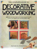 The Complete Guide to Decorative Woodworking