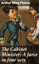 The Cabinet Minister: A farce in four acts Pdf/ePub eBook