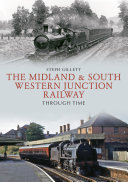 The Midland   South Western Junction Railway Through Time