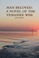 MAN BELOVED  A NOVEL OF THE YEMASSEE WAR