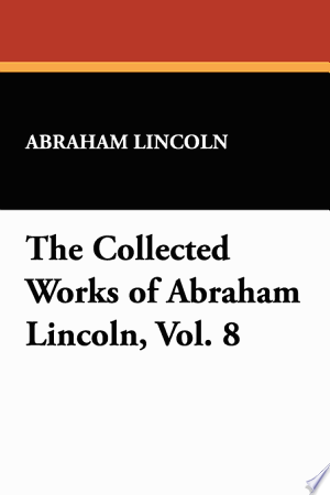 Download The Collected Works of Abraham Lincoln Free Books - Reading New Books