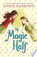 """""""The Magic Half"""" by Annie Barrows"""