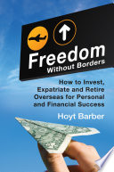 Freedom Without Borders How To Invest Expatriate And Retire Overseas For Personal And Financial Success Book PDF