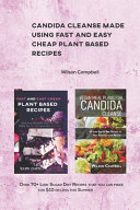Candida Cleanse Made Using Fast and Easy Cheap Plant Based Recipes