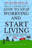 The Action Guide to How to Stop Worrying and Start Living
