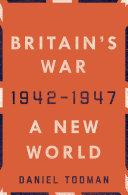 Britain's War: A New World, 1942-1947 [Pdf/ePub] eBook