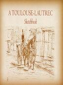 A Toulouse Lautrec Sketchbook