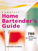 Complete Home Bartender s Guide