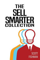 The Sell Smarter Collection: Learn How To Sell With Proven Sales Techniques That Get Results