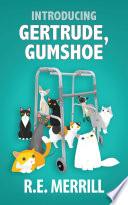 Introducing Gertrude  Gumshoe