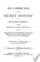 Life of Jefferson Davis, with a secret history of the Southern Confederacy, ... containing ... information of the principal Southern Characters in the late war, etc