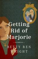 Getting Rid of Marjorie