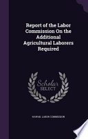 Report of the Labor Commission on the Additional Agricultural Laborers Required