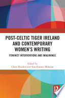 Post Celtic Tiger Ireland and Contemporary Women   s Writing