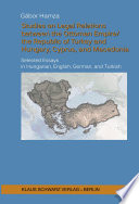 Studies On Legal Relations Between The Ottoman Empire The Republic Of Turkey And Hungary Cyprus And Macedonia