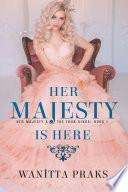 Her Majesty is Here: A Reverse Harem Royal Fantasy Romance