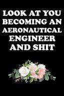 Look At You Becoming An Aeronautical Engineer And Shit